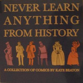 Never Learn Anything From History by Kate Beaton