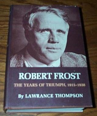 Robert Frost: The Years of Triumph, 1915-1938