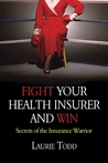 Fight Your Health Insurer and Win: Secrets of the Insurance Warrior