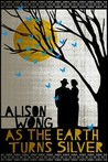 As the Earth Turns Silver by Alison Wong