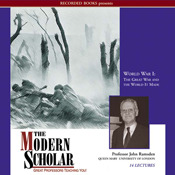 The Modern Scholar: World War l: The Great War and the World It Made