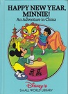 Happy New Year, Minnie!  An Adventure in China (Disney's Small World Library)