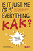 Is It Just Me Or Is Everything Kak?: The Whinger's Guide To South Africa:  From Aa To Jz