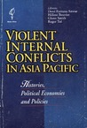 Violent Internal Conflicts in Asia Pacific: Histories, Political Economies and Policies