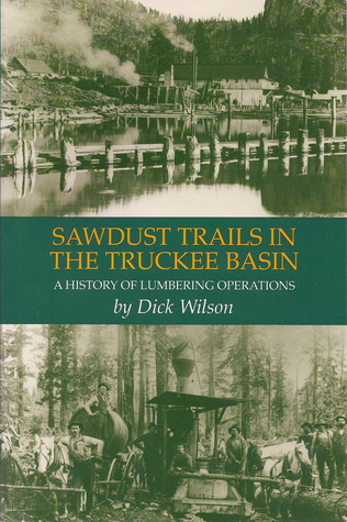 Sawdust Trails in the Truckee Basin by Dick Wilson