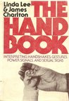 The Hand Book: Interpreting Handshakes, Gestures, Power Signals, And Sexual Signs