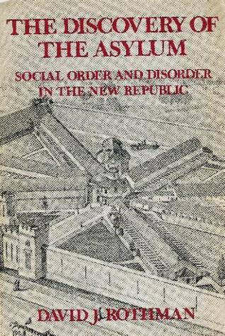 The Discovery Of The Asylum : Social Order And Disorder In The New Republic