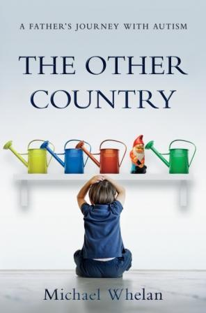 The Other Country  - A Father's Journey with Autism by Michael Whelan