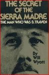 The Secret of the Sierra Madre: The Man Who Was B. Traven