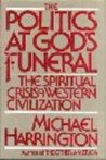 The Politics at God's Funeral: The Spiritual Crisis of Western Civilization