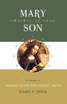 Mary, Mother of the Son, Volume I: Modern Myths and Ancient Truth