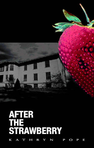 After the Strawberry by Kathryn Pope