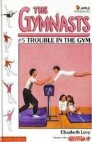 Trouble in the Gym by Elizabeth Levy