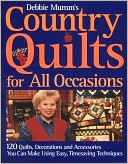 Debbie Mumm's Country Quilts for All Occasions: 120 Quilts, Decorations, and Accessories You Can Make Using Easy Timesaving Techniques