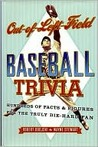 Out-Of-Left Field Baseball Trivia: Hundreds of Facts & Figures for the Truly Die-Hard Fan