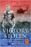 Victory Stolen: The Perspectives of a Helicopter Pilot on the TET Offensive and Its Aftermath