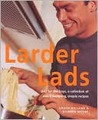 Larder Lads: Just For the Boys, a Collection of Mouthwatering, Simple Recipes