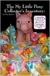 The My Little Pony Collector's Inventory: A Complete Checklist of All US Ponies, Playsets and Accessories from 1981 to 1992