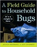A Field Guide to Household Bugs: It's a Jungle in Here