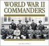 World War II Commanders:  From The Attack On Poland To The Surrender Of Japan