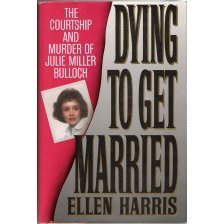 Dying to Get Married: The Courtship and Murder of Julie Miller Bulloch
