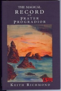 The Magical Record Of Frater Progradior by Keith Richmond