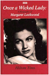 Once a Wicked Lady: A Biography of Margaret Lockwood