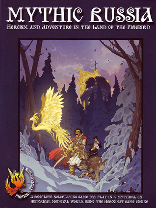 Mythic Russia: Heroism And Adventure In The Land Of The Firebird