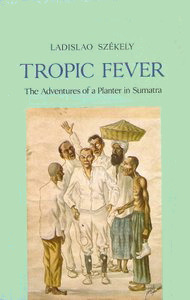 Tropic Fever: The Adventures of a Planter in Sumatra