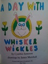 A Day with Whisker Wickles
