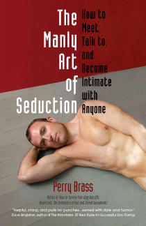 The Manly Art of Seduction: How to Meet, Talk To, and Become Intimate with Anyone