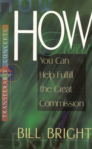 How You Can Help Fulfill the Great Commission by Bill Bright