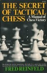 The Secret of Tactical Chess:  A Manual of Chess Victory