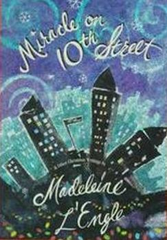 Miracle on 10th Street and Other Christmas Writings by Madeleine L'Engle