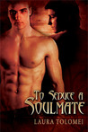 To Seduce A Soul Mate (Soulmate #1)
