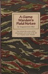 A Game Warden's Field Notes: True Behind-the-Scenes Stories About People and Events in the Life of a Virginia Game Warden