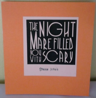 The Nightmare Filled You with Scary by Shane Jones