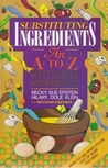 Substituting Ingredients: An A to Z Kitchen Reference