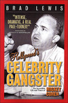 Hollywood's Celebrity Gangster: The Incredible Life and Times of Mickey Cohen