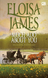 Much Ado About You (Segalanya Tentangmu) by Eloisa James