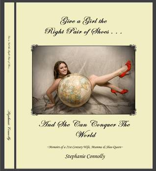 Give a girl the right pair of shoes . . . And she can conquer... by Stephanie Connolly