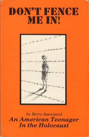 Don't Fence Me In! An American Teenager in the Holocaust by Barry Spanjaard
