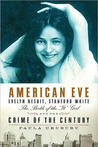 "American Eve: Evelyn Nesbit, Stanford White, the Birth of the ""It"" Girl and the Crime of the Century"