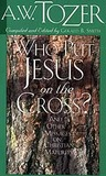 Who Put Jesus on the Cross?: And Other Messages on Christian Maturity