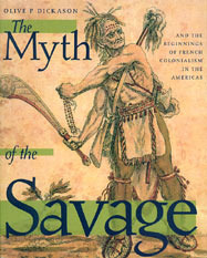 The Myth of the Savage: And the Beginnings of French Colonialism in the Americas