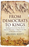 From Democrats to Kings: The Brutal Dawn of a New World from the Downfall of Athens to the Rise of Alexander the Great