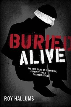 Buried Alive: Kidnapped and Entombed in the Deserts of Iraq