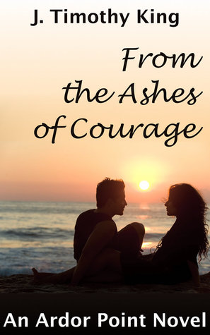 From the Ashes of Courage by J. Timothy King
