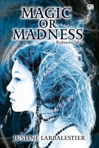 Magic or Madness - Rahasia Sihir by Justine Larbalestier