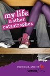 My Life and Other Catastrophes (Girlfriend Fiction, #1)